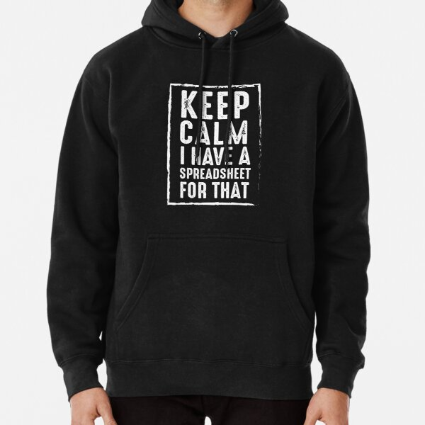 Keep Calm I Have A Spreadsheet For That Pullover Hoodie