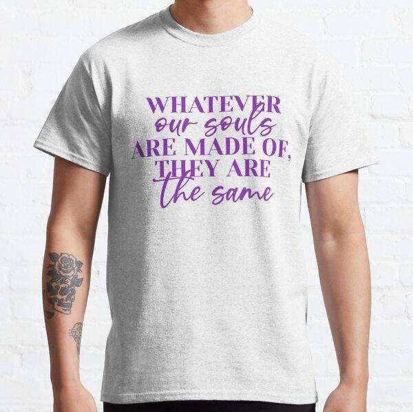 Quoi que nos âmes sont faites de T-shirt classique