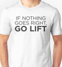 Wenn nichts gut geht, gehen Sie Lift Unisex T-Shirt
