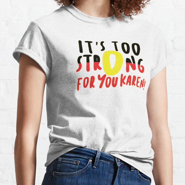 """It's Too Strong For You Karen!"" by @Kik_design_ Classic T-Shirt"
