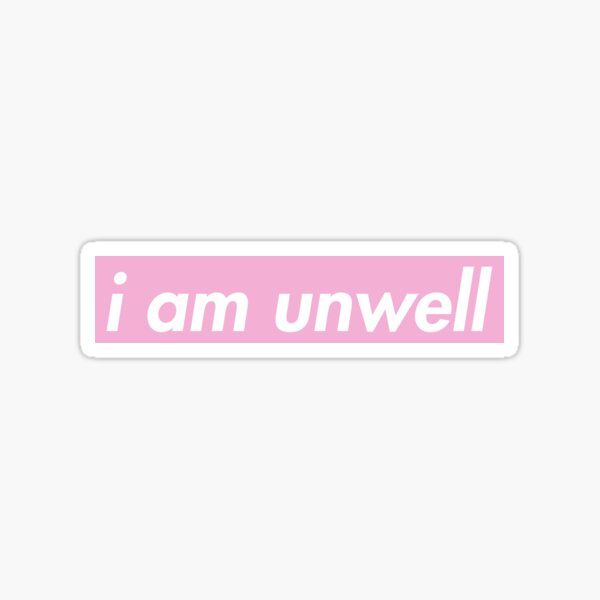 I Am Unwell Call Her Daddy Gang Supreme Slogan Sticker