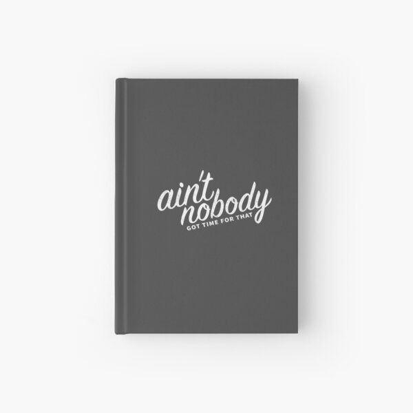 Ain't Nobody Got Time For That Hardcover Journal