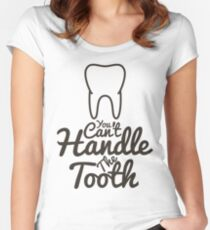 You Can't Handle The Tooth Women's Fitted Scoop T-Shirt