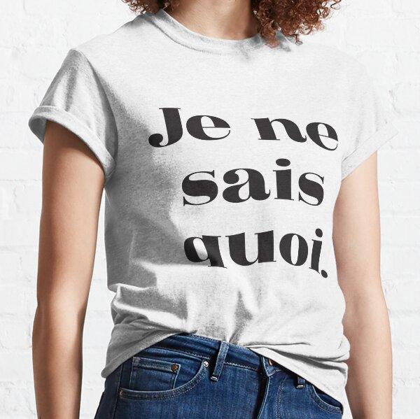 Je ne sais quoi. Classic T-Shirt