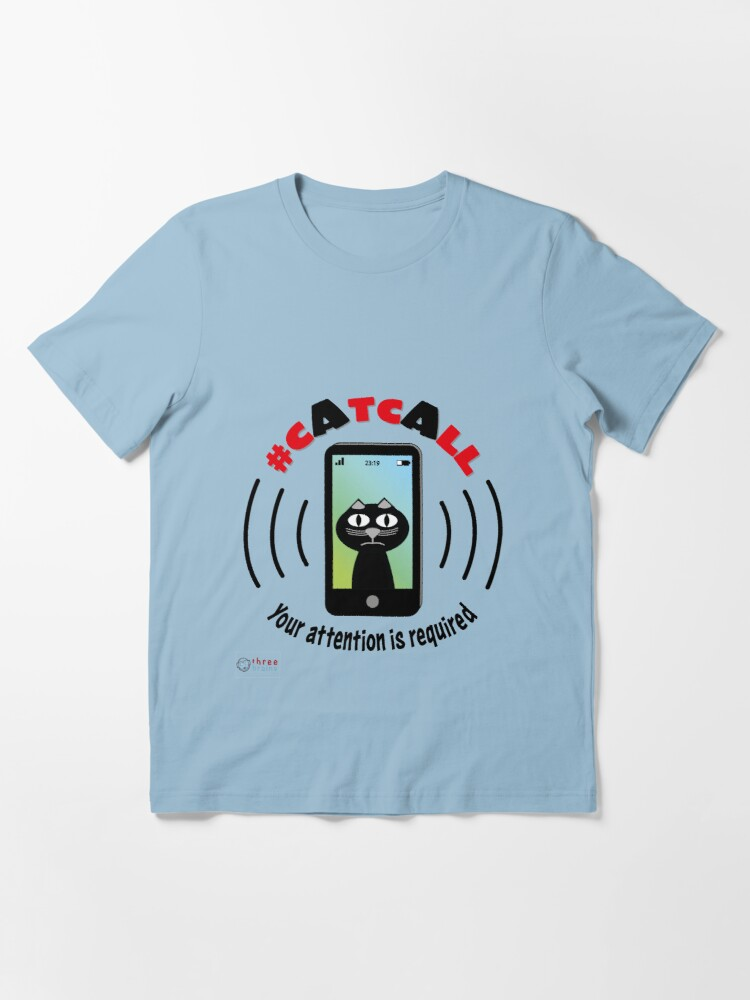 Alternate view of Catcall - Your attention is required Essential T-Shirt