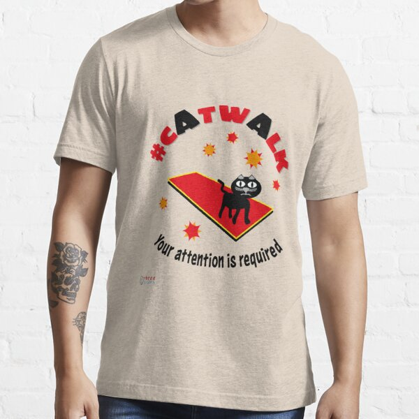Catwalk - Your attention is required Essential T-Shirt