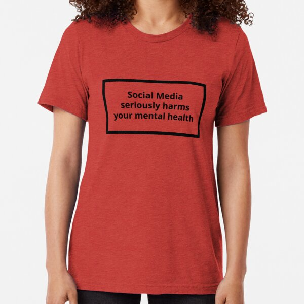 Warning Label - Social Media Seriously Harms Your Mental Health Tri-blend T-Shirt Unisex Tshirt