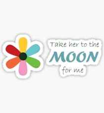 Take her to the moon for me Sticker