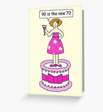 Female 90th birthday is the new 70th Greeting Card