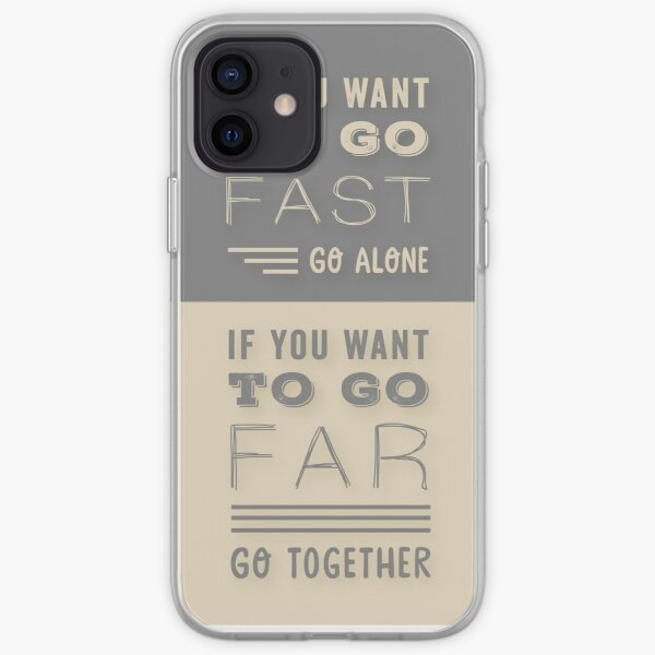 Grey and Beige Modern Typography Quote. ' If You Want To Go Fast, Go Alone. If You Want To Go Far, Go Together'. Family and Friends Life Quote.  iPhone Soft Case