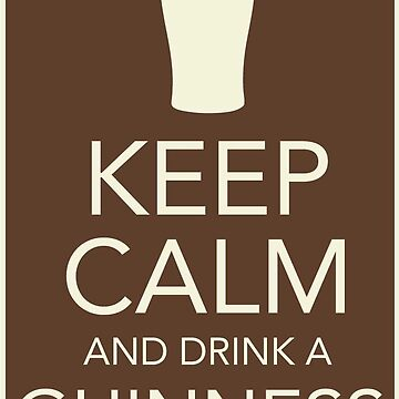 Stay Calm and Drink a Guinness by tkeenan