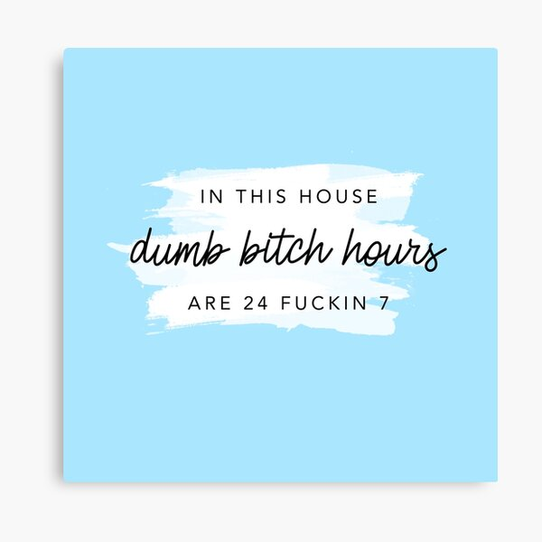 ORIGINAL In this house, dumb bitch hours are 24 fuckin 7  Canvas Print