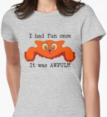 I had fun once... It was AWFUL!!! T-Shirt