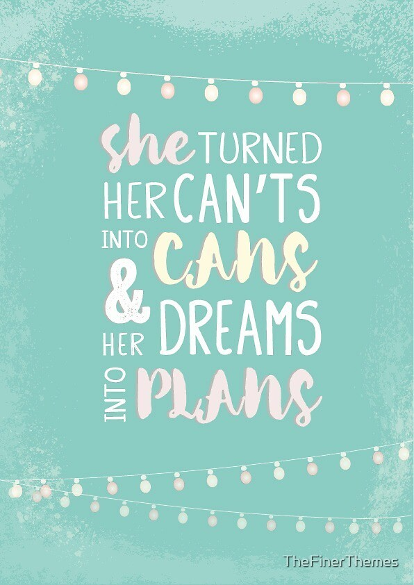 Quot She Turned Her Can T Into Cans And Her Dreams Into Plans