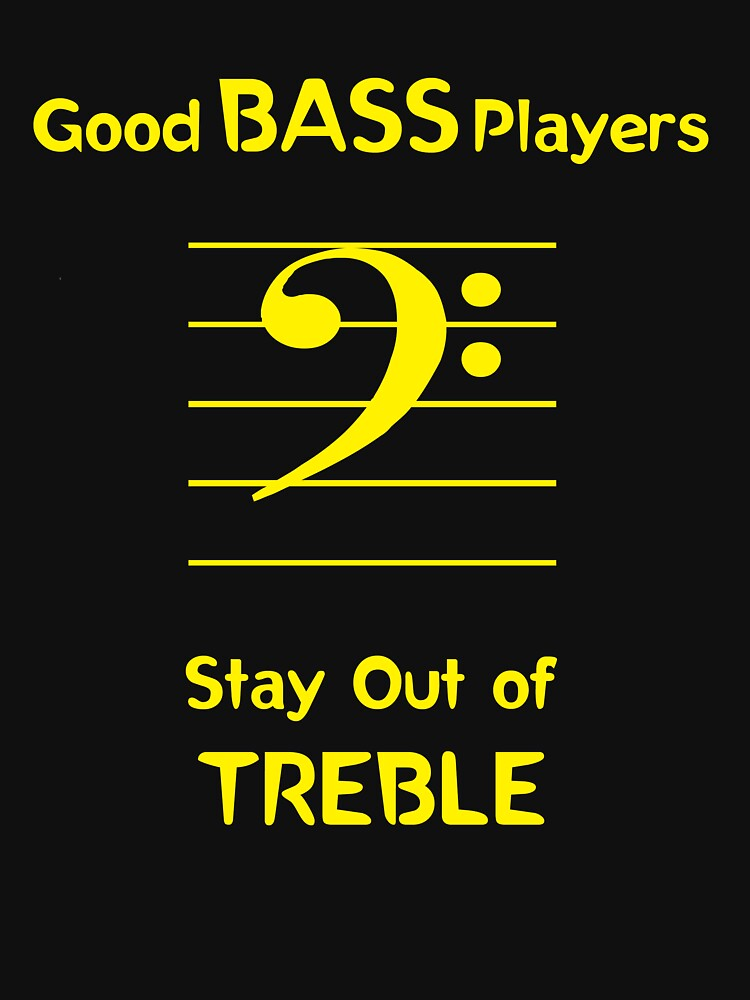 Good Bass Players Stay Out of Treble | Unisex T-Shirt