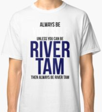 Always Be River Tam Classic T-Shirt