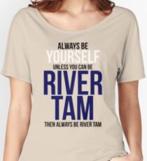 Always Be River Tam Women's Relaxed Fit T-Shirt