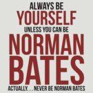 Don't be Norman Bates by BobbyMcG