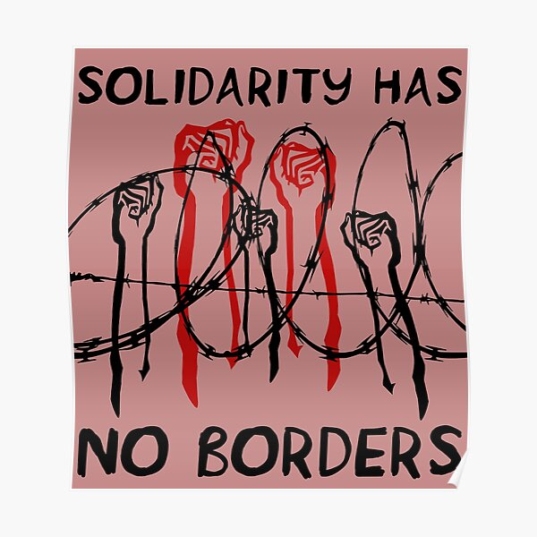 Solidarity Has No Borders - Immigrant, Refugee, Abolish Ice Poster
