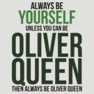 Always Be Oliver Queen by BobbyMcG