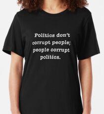 POLITICS DON'T CORRUPT PEOPLE; PEOPLE CORRUPT POLITICS Slim Fit T-Shirt