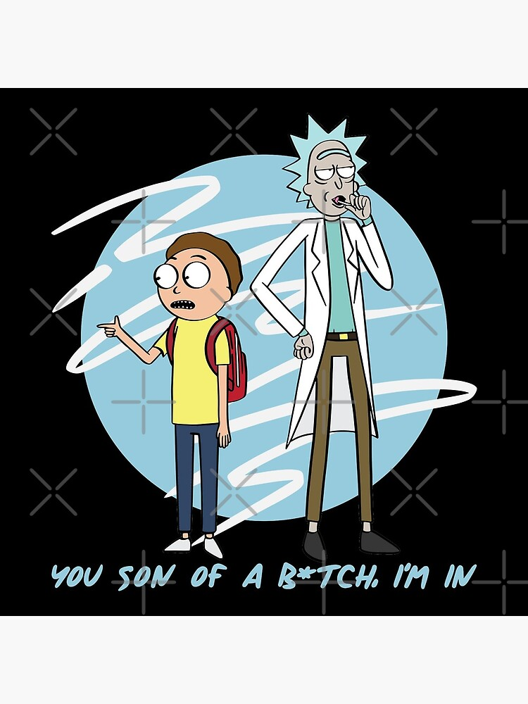You Son Of A B*tch, I'm In (Rick & Morty) by castl3t0ndesign