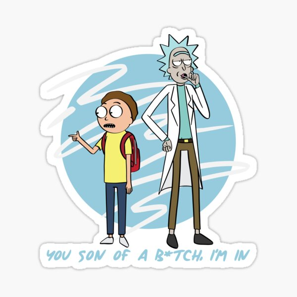 You Son Of A B*tch, I'm In (Rick & Morty) Sticker