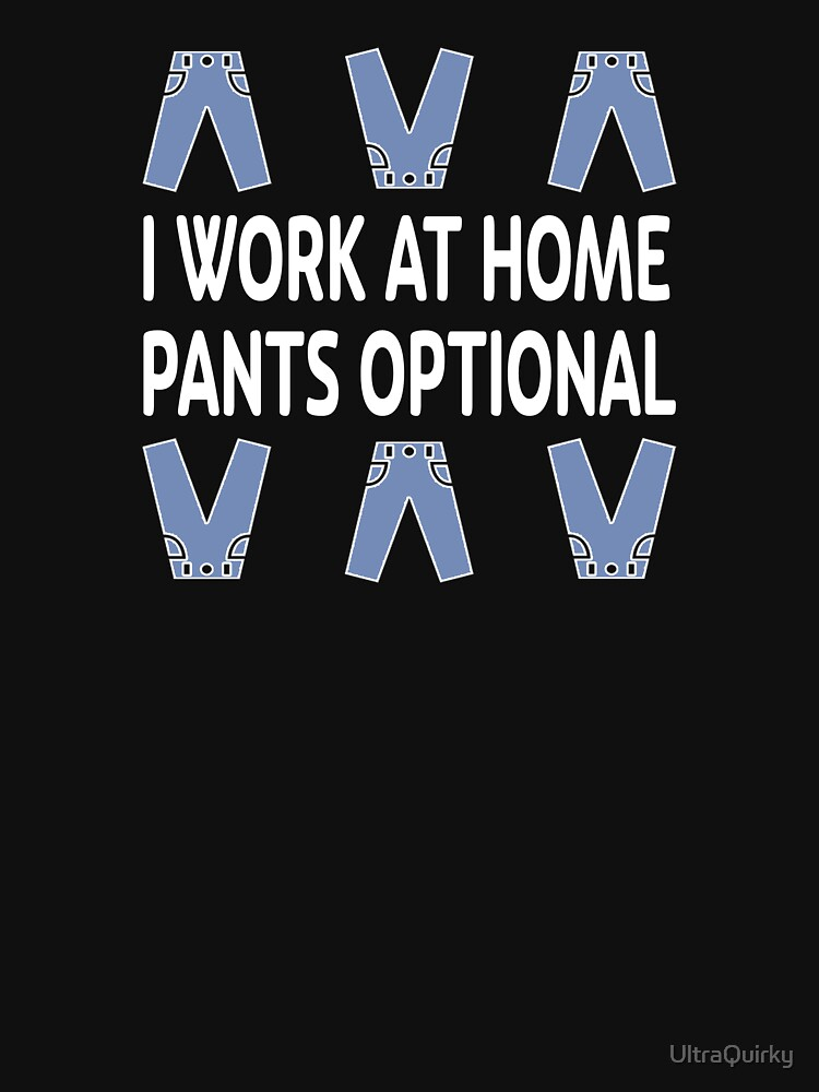 I Work at Home. Pants Optional. by UltraQuirky