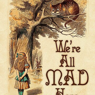 Alice in Wonderland -  We're All Mad Here -  Mad Hatter Quote 233 by ContrastStudios