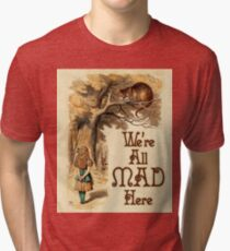 Alice in Wonderland -  We're All Mad Here -  Mad Hatter Quote 233 Tri-blend T-Shirt