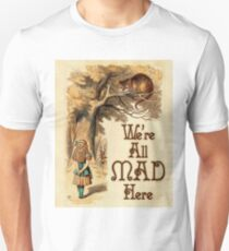Alice in Wonderland -  We're All Mad Here -  Mad Hatter Quote 233 Unisex T-Shirt