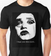 i hope your skin crawls. Unisex T-Shirt