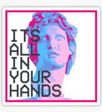 ITS ALL IN YOUR HANDS Sticker