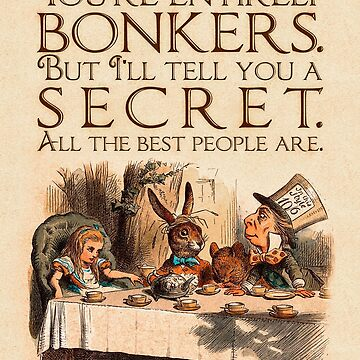 Alice in Wonderland Quote - You're Entirely Bonkers - Mad Hatter Quote - 0241 by ContrastStudios