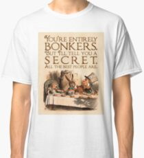 Alice in Wonderland Quote - You're Entirely Bonkers - Mad Hatter Quote - 0241 Classic T-Shirt