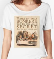 Alice in Wonderland Quote - You're Entirely Bonkers - Mad Hatter Quote - 0241 Women's Relaxed Fit T-Shirt