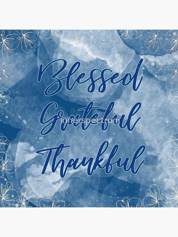 Blessed Grateful Thankful - Pretty Blue Gratitude Design by innerspectrum
