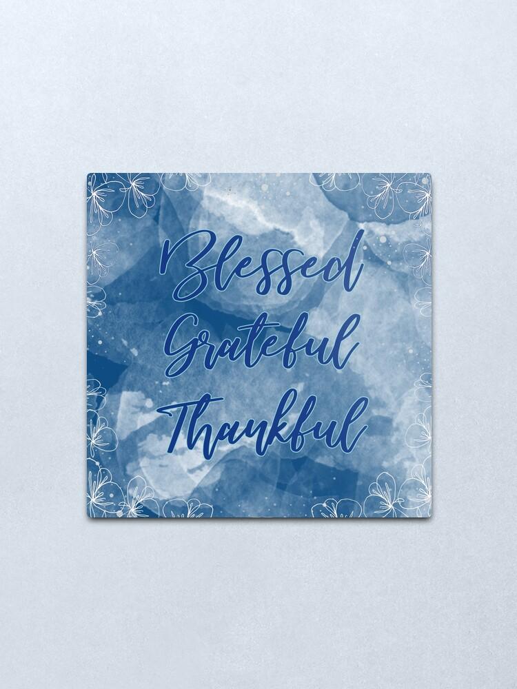 Alternate view of Blessed Grateful Thankful - Pretty Blue Gratitude Design Metal Print