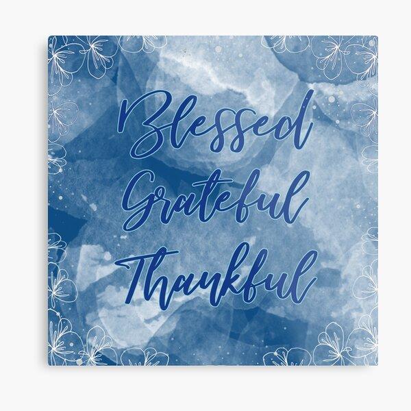 Blessed Grateful Thankful - Pretty Blue Gratitude Design Metal Print
