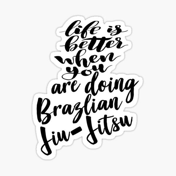 Life Is Better When You Are Doing Brazlian Jiu-Jitsu Sticker