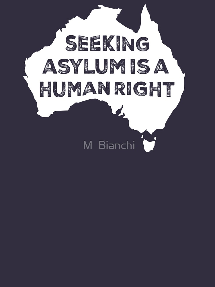 Seeking Asylum Is A Human Right (White) by mbianchi
