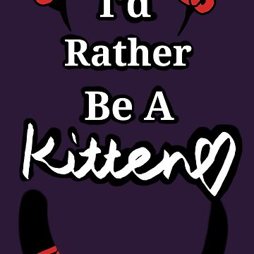 I'd Rather Be A Kitten..Generic Style by crimsonflower13