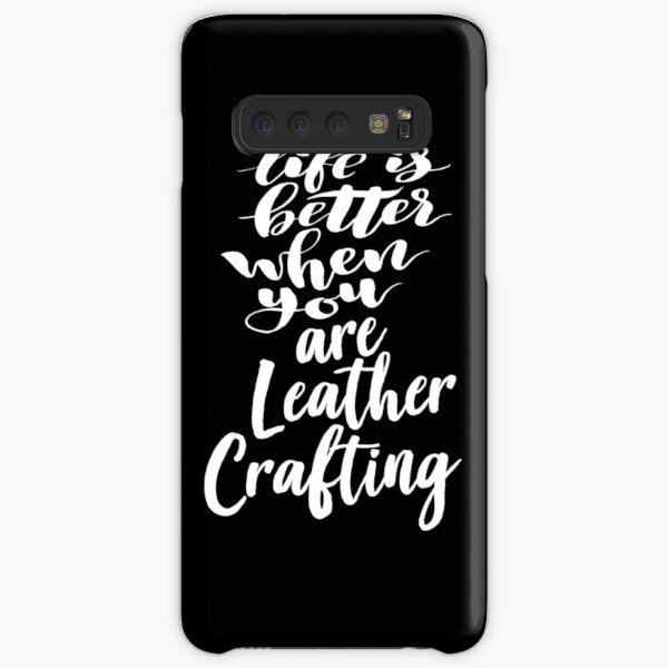 Life Is Better When You Are Leather Crafting Samsung Galaxy Snap Case