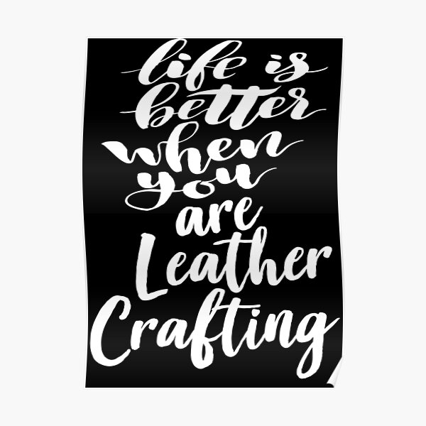 Life Is Better When You Are Leather Crafting Poster