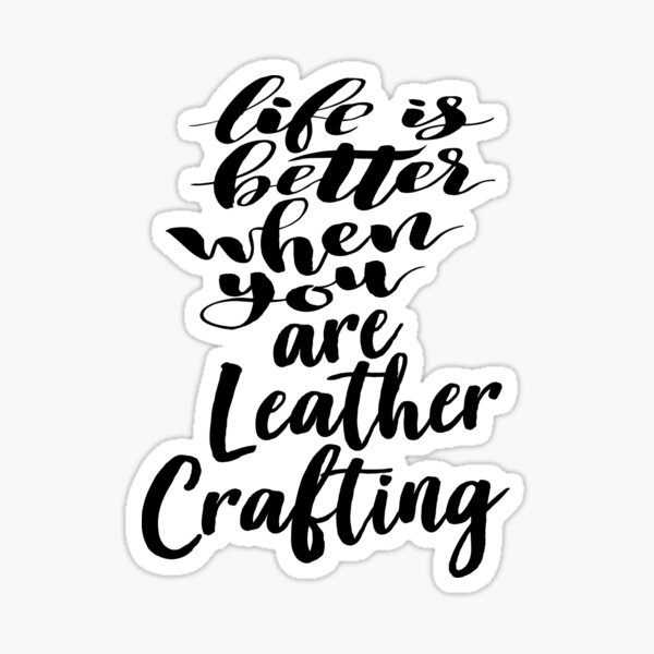 Life Is Better When You Are Leather Crafting Sticker