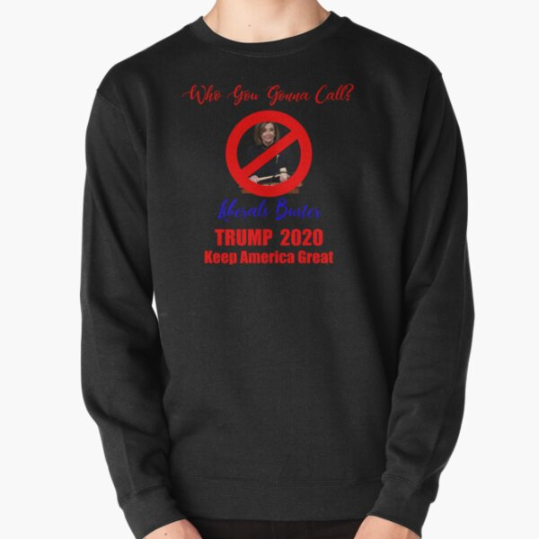 Who You Gonna Call? Liberals Buster! Pullover Sweatshirt