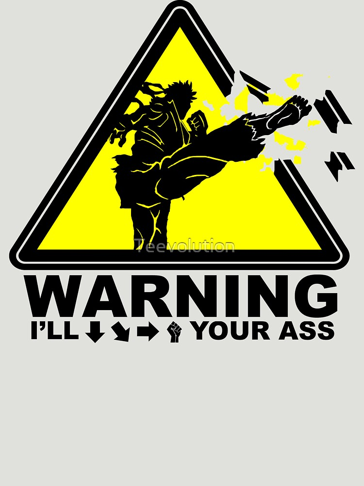 WARNING I will Ryu your ass by Teevolution