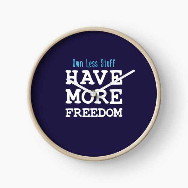 Own Less Stuff Have More Freedom Clock