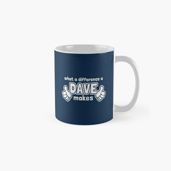 What A Difference A Dave Makes Classic Mug