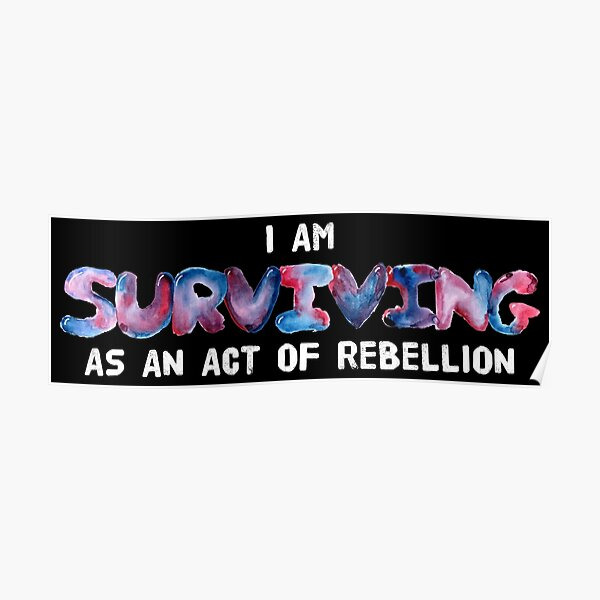 Surviving as an Act of Rebellion Poster